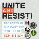 Exhibition: Unite & Resist: Protests in the East End 1970-2000